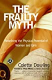 The Frailty Myth, Colette Dowling, 0375758151