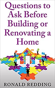 Questions To Ask Before Building Or Renovating A Home
