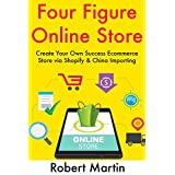 Four Figure Online Store (2 Ecommerce Book Bundle): Create Your Own Success Ecommerce  Store via Shopify & China Importing