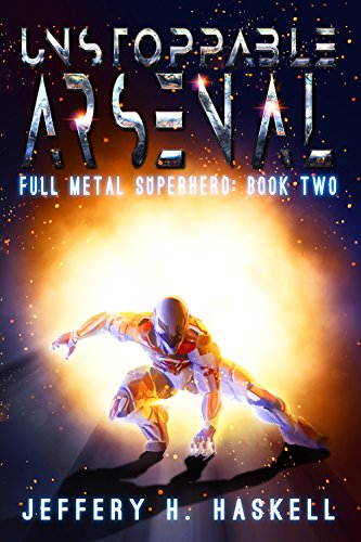 Unstoppable Arsenal (Full Metal Superhero Book 2)