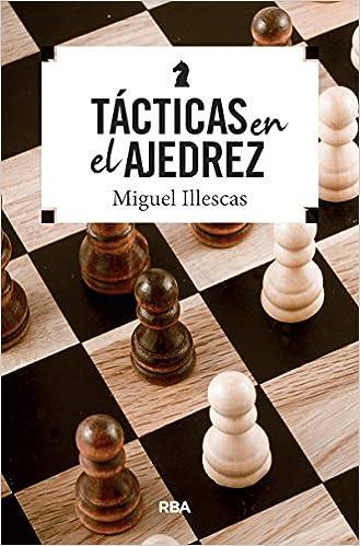 Táctica en el ajedrez (PRACTICA): Amazon.es: Miguel Illescas Córdoba: Libros