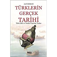 Türklerin Gerçek Tarihi: Türk Dili ve Tarihi Üzerine Tezler