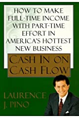 Cash In On Cash Flow: How to Make Full-Time Income with Part-Time Effort in America's Hottest New Business Hardcover