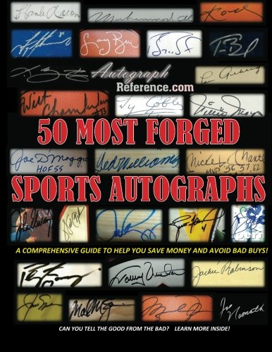 Autograph Reference - 50 Most Forged Sports Autographs: A Comprehensive Comparison Guide to Help You Save Money and Avoid Bad Buys