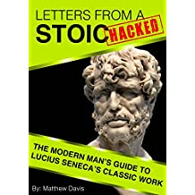 Letters From a Stoic HACKED – The Modern Man's Guide to Seneca's Classic Work