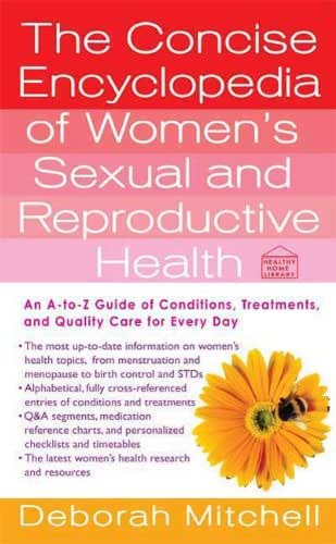 The Concise Encyclopedia of Women's Sexual and Reproductive Health: An A-to-Z Guide of Conditions, Treatments, and Quality Care for Every Day (Healthy Home Library)