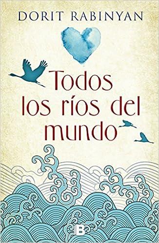 Todos los ríos del mundo (Grandes novelas): Amazon.es: Dorit Rabinyan: Libros