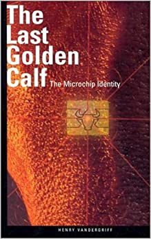 The Last Golden Calf: The Microchip Identity by Henry W. Vandergriff (2002-06-03)