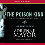 The Poison King: The Life and Legend of Mithradates, Rome's Deadliest Enemy | Adrienne Mayor