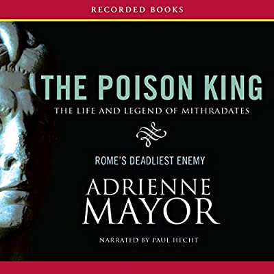The Poison King: The Life and Legend of Mithradates, Romes Deadliest Enemy