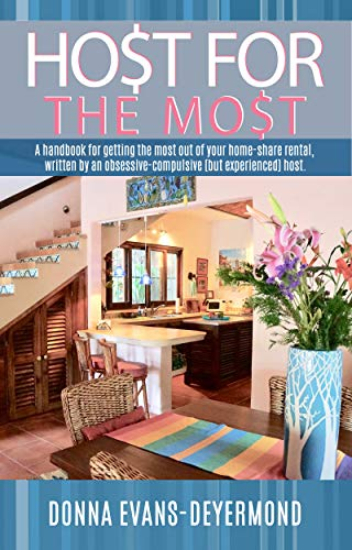 Host for the Most: A Handbook for Getting the Most Out of Your Home Share Rental