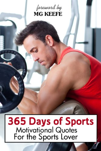 365 Days of Sports: Motivational Quotes for the Sports Lover (365 Days of Happiness Book 7)