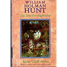 William Holman Hunt: The True Pre-Raphaelite