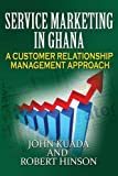 img - for Service Marketing in Ghana: A Customer Relationship Management Approach book / textbook / text book