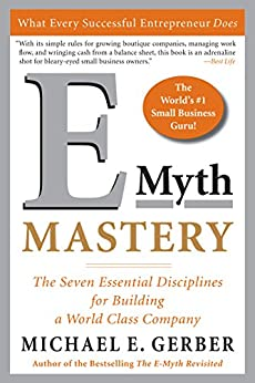 E-Myth Mastery: The Seven Essential Disciplines for Building a World Class Company by [Gerber, Michael E.]