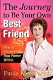 The Journey to Be Your Own Best Friend, Paula Klee Parish, 1604812281