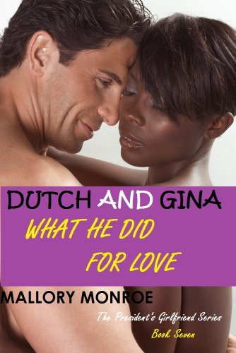 DUTCH AND GINA: WHAT HE DID FOR LOVE (The President's Girlfriend Series Book 7) (Bff Water Bottles)