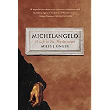 Michelangelo: A Life in Six Masterpieces