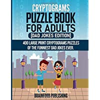 Cryptograms Puzzle Book for Adults: [Dad Jokes Edition] 400 Large Print Cryptograms Puzzles of the Funniest Dad Jokes…