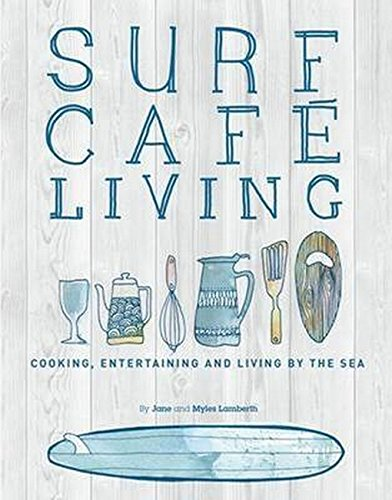 Surf Cafe Living: Cooking, Entertaining and Living by the Sea by Jane Lamberth, Myles Lamberth