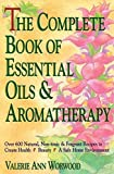 Valerie Ann Worwood: The Complete Book of Essential Oils and Aromatherapy : Over 600 Natural, Non-Toxic and Fragrant Recipes to Create Health -- Beauty -- A Safe Home Envir (Paperback); 1991 Edition
