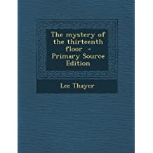 The Mystery of the Thirteenth Floor - Primary Source Edition