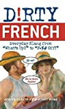 img - for Dirty French: Everyday Slang from (Dirty Everyday Slang) book / textbook / text book