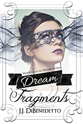 Dream Fragments: Stories from the Dream Series (J.J. DiBenedetto's Dream Series)