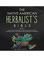 The Native American Herbalist's Bible: 6 in 1: Learn the Power of Herbalism and How to Create Your Own Herbal Dispensatory   Discover the Forgotten Recipes, Apotechary and Essential Oils