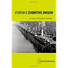 Attention Is Cognitive Unison An Essay in Philosophical Psychology (Philosophy of Mind) by Christopher Mole (2011-01-27)