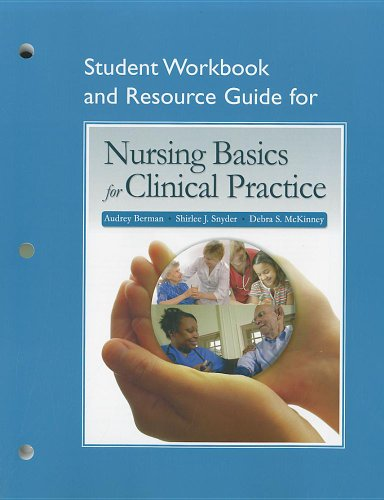 Student Workbook and Resource Guide for Nursing Basics for Clinical Practice