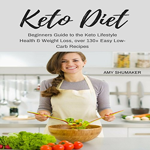 Keto Diet: Beginners Guide to the Keto Lifestyle: Health & Weight Loss, Over 130+ Easy Low-Carb Recipes by Amy Shumaker