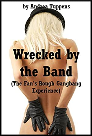 Wrecked by the Band (The Fans Rough Gangbang Experience