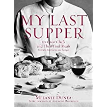 My Last Supper: 50 Great Chefs and Their Final Meals/Portraits, Interviews, and Recipes