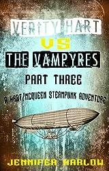 Verity Hart Vs The Vampyres: Part Three (A Hart/McQueen Steampunk Adventure Book 3)