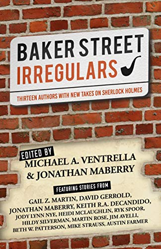 Baker Street Irregulars: Thirteen Authors With New Takes on Sherlock Holmes (Sherlock Holmes And The Baker Street Irregulars)