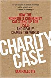 img - for Charity Case: How the Nonprofit Community Can Stand Up For Itself and Really Change the World book / textbook / text book