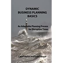 Dynamic Business Planning Basics: An Adaptable Planning Process For Distruptive Times by Carol Fatuzzo (2010-11-12)