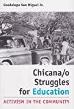 img - for Chicana/o Struggles for Education: Activism in the Community (University of Houston Series in Mexican American Studies, Sponsored by the Cente) book / textbook / text book