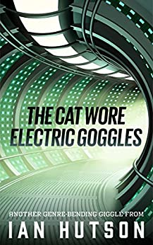 The Cat Wore Electric Goggles by [Hutson, Ian]
