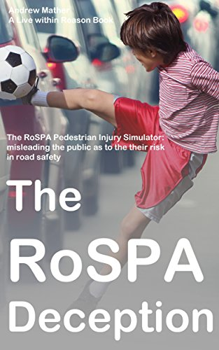 The RoSPA Deception: The RoSPA Pedestrian Injury Simulator: misleading the public as to the their risk in road safety (Live within reason: Spotlight Book 10)