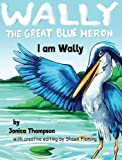img - for I am Wally (Wally The Great Blue Heron) book / textbook / text book