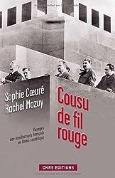Cousu de fil rouge : Voyage des intellectuels français en Union Soviétique. 150 documents inédits des Archives russes
