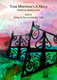 Toni Morrisons a Mercy: Critical Approaches, Shirley A. Stave and Justine Tally, 1443833002