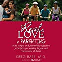 Real Love in Parenting: Nine Simple and Powerfully Effective Principles for Raising Happy and Responsible Children Audiobook by Greg Baer Narrated by Greg Baer