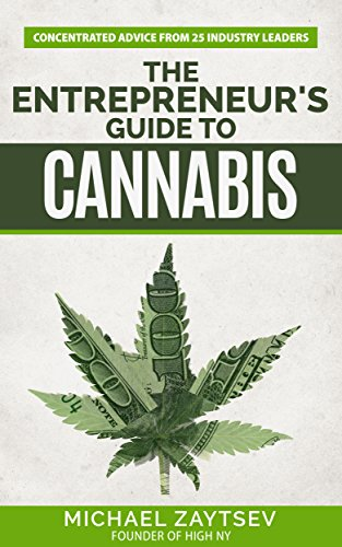 The Entrepreneur's Guide to Cannabis: Concentrated Advice From 25 Industry Leaders by Michael Zaytsev book cover.