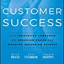 Customer Success: How Innovative Companies Are Reducing Churn and Growing Recurring Revenue Audiobook by Nick Mehta, Dan Steinman, Lincoln Murphy Narrated by Tim Andres Pabon
