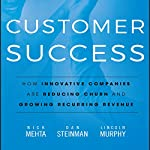 Customer Success: How Innovative Companies Are Reducing Churn and Growing Recurring Revenue | Nick Mehta,Dan Steinman,Lincoln Murphy