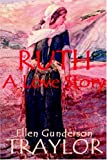 Ruth - A Love Story, Ellen Gunderson Traylor, 0970027451