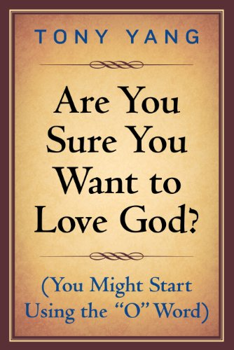 Are You Sure You Want To Love God? (You Might Start Using the